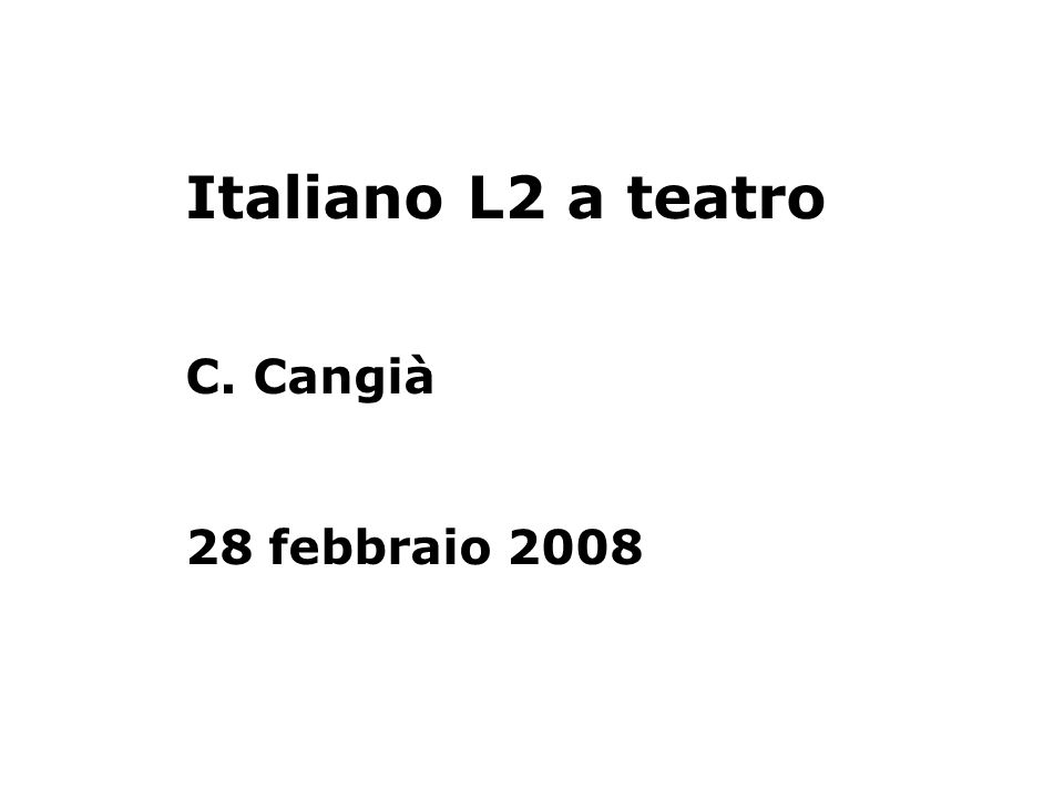 Obiettivo: descrivere la specificità di un percorso di acquisizione dellitaliano L2 rivolgendo lattenzione alle potenzialità del TEATRO dal punto di vista teorico e pratico.