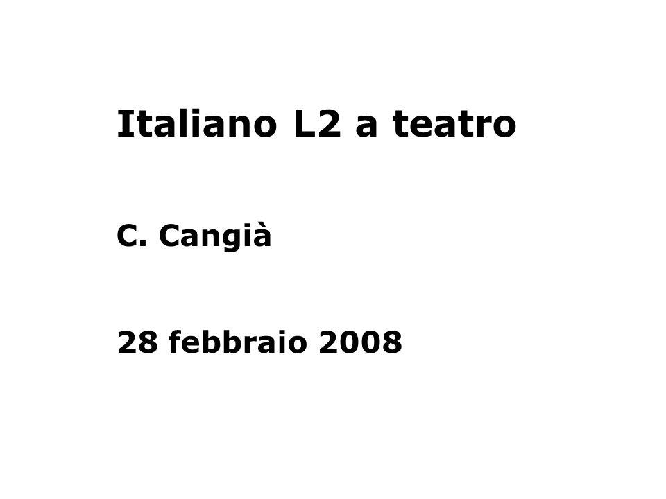 Italiano L2 a teatro C. Cangià 28 febbraio 2008