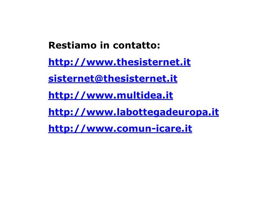 Restiamo in contatto: http://www.thesisternet.it sisternet@thesisternet.it http://www.multidea.it http://www.labottegadeuropa.it http://www.comun-icar