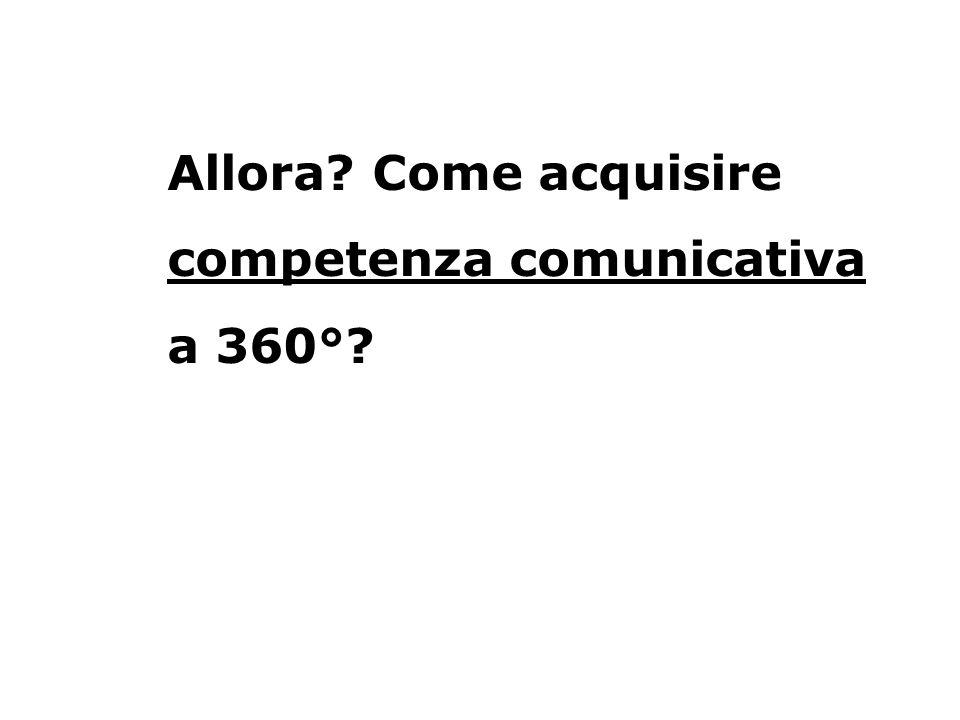 Allora? Come acquisire competenza comunicativa a 360°?