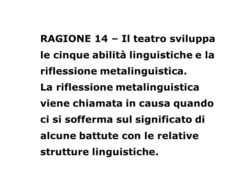 RAGIONE 14 – Il teatro sviluppa le cinque abilità linguistiche e la riflessione metalinguistica. La riflessione metalinguistica viene chiamata in caus