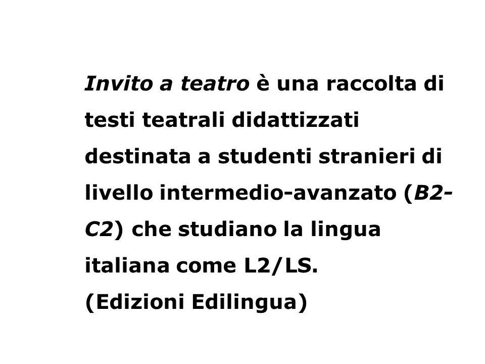 Invito a teatro è una raccolta di testi teatrali didattizzati destinata a studenti stranieri di livello intermedio-avanzato (B2- C2) che studiano la l