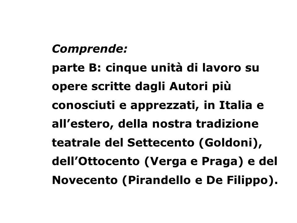 Comprende: parte B: cinque unità di lavoro su opere scritte dagli Autori più conosciuti e apprezzati, in Italia e allestero, della nostra tradizione t