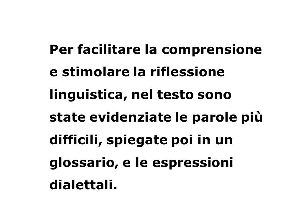 Per facilitare la comprensione e stimolare la riflessione linguistica, nel testo sono state evidenziate le parole più difficili, spiegate poi in un gl