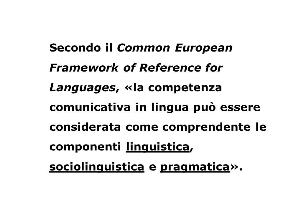 Secondo il Common European Framework of Reference for Languages, «la competenza comunicativa in lingua può essere considerata come comprendente le com