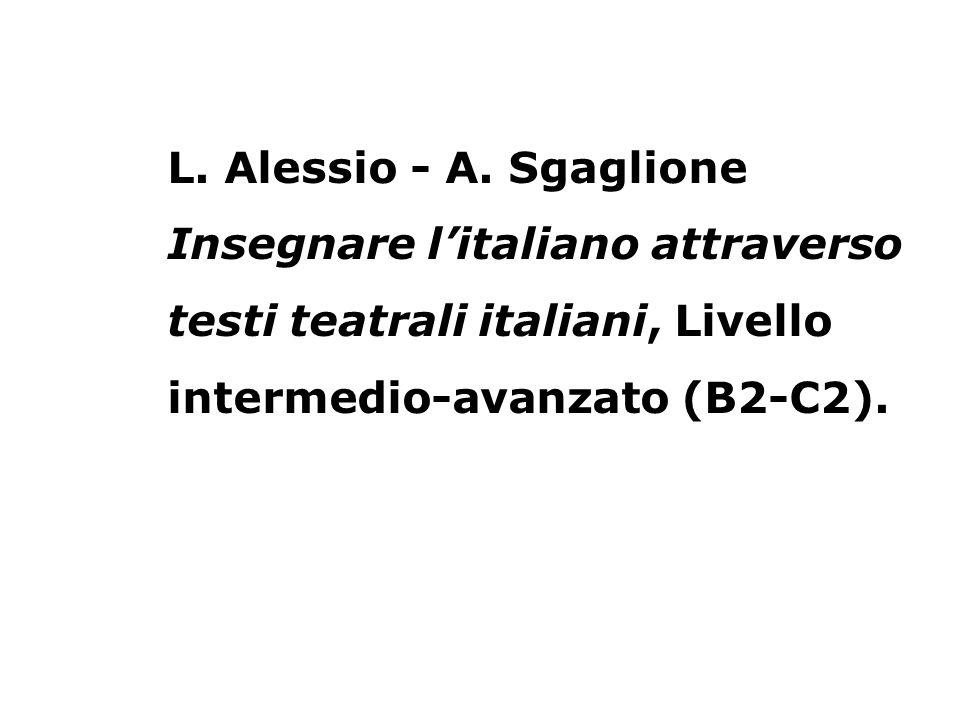 L. Alessio - A. Sgaglione Insegnare litaliano attraverso testi teatrali italiani, Livello intermedio-avanzato (B2-C2).