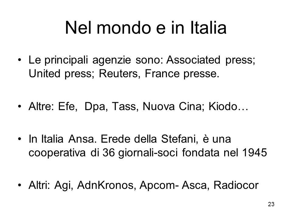 23 Nel mondo e in Italia Le principali agenzie sono: Associated press; United press; Reuters, France presse. Altre: Efe, Dpa, Tass, Nuova Cina; Kiodo…