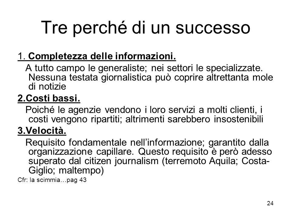 24 Tre perché di un successo 1. Completezza delle informazioni. A tutto campo le generaliste; nei settori le specializzate. Nessuna testata giornalist