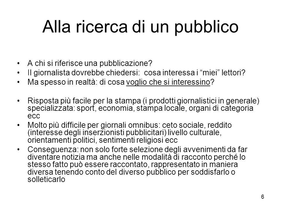 6 Alla ricerca di un pubblico A chi si riferisce una pubblicazione? Il giornalista dovrebbe chiedersi: cosa interessa i miei lettori? Ma spesso in rea