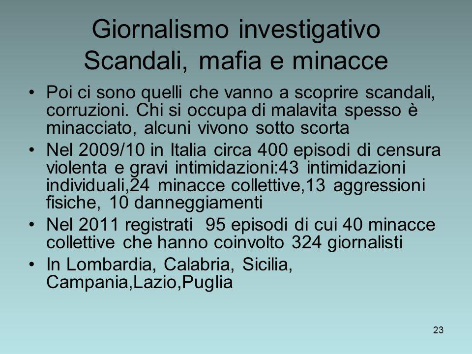 23 Giornalismo investigativo Scandali, mafia e minacce Poi ci sono quelli che vanno a scoprire scandali, corruzioni.
