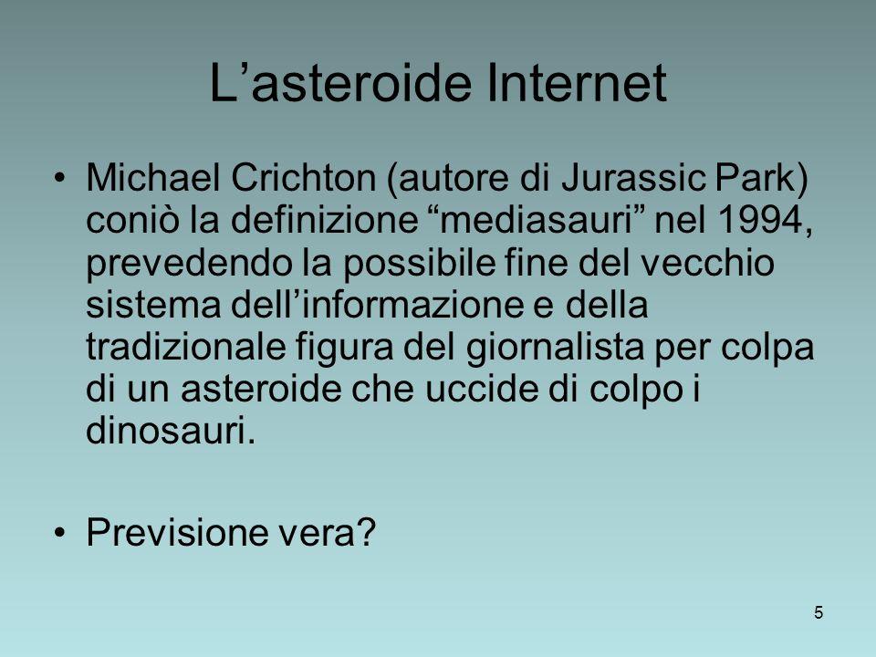 5 Lasteroide Internet Michael Crichton (autore di Jurassic Park) coniò la definizione mediasauri nel 1994, prevedendo la possibile fine del vecchio sistema dellinformazione e della tradizionale figura del giornalista per colpa di un asteroide che uccide di colpo i dinosauri.