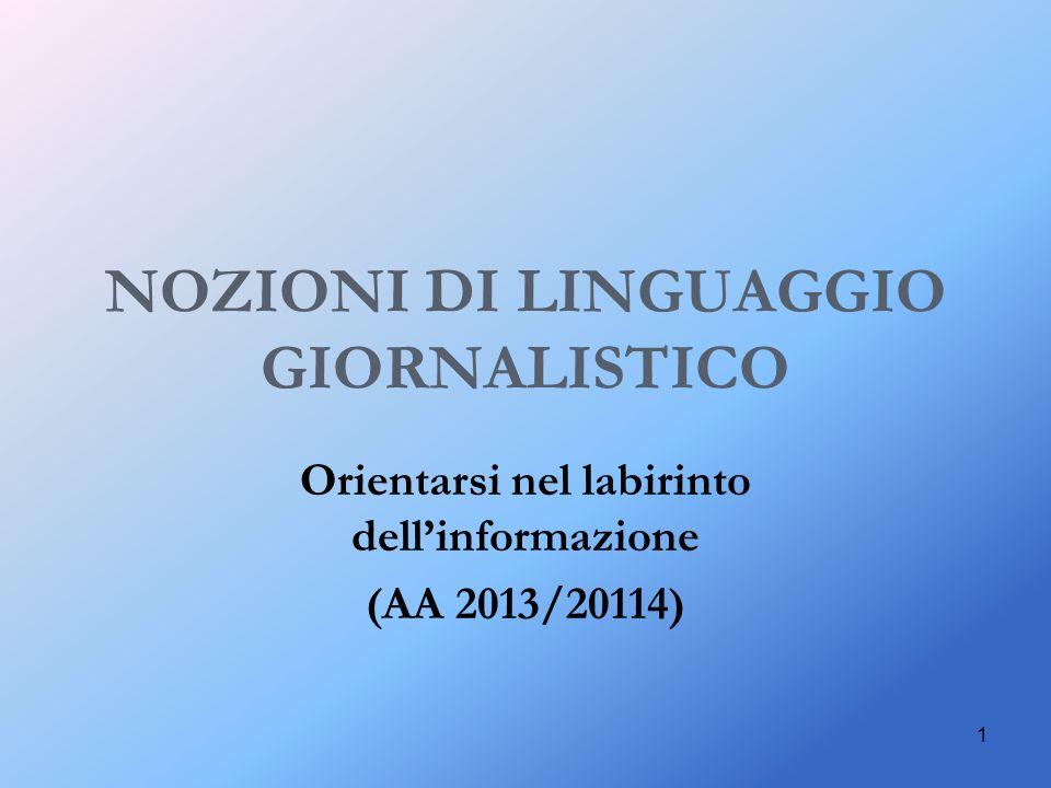 1 NOZIONI DI LINGUAGGIO GIORNALISTICO Orientarsi nel labirinto dellinformazione (AA 2013/20114)