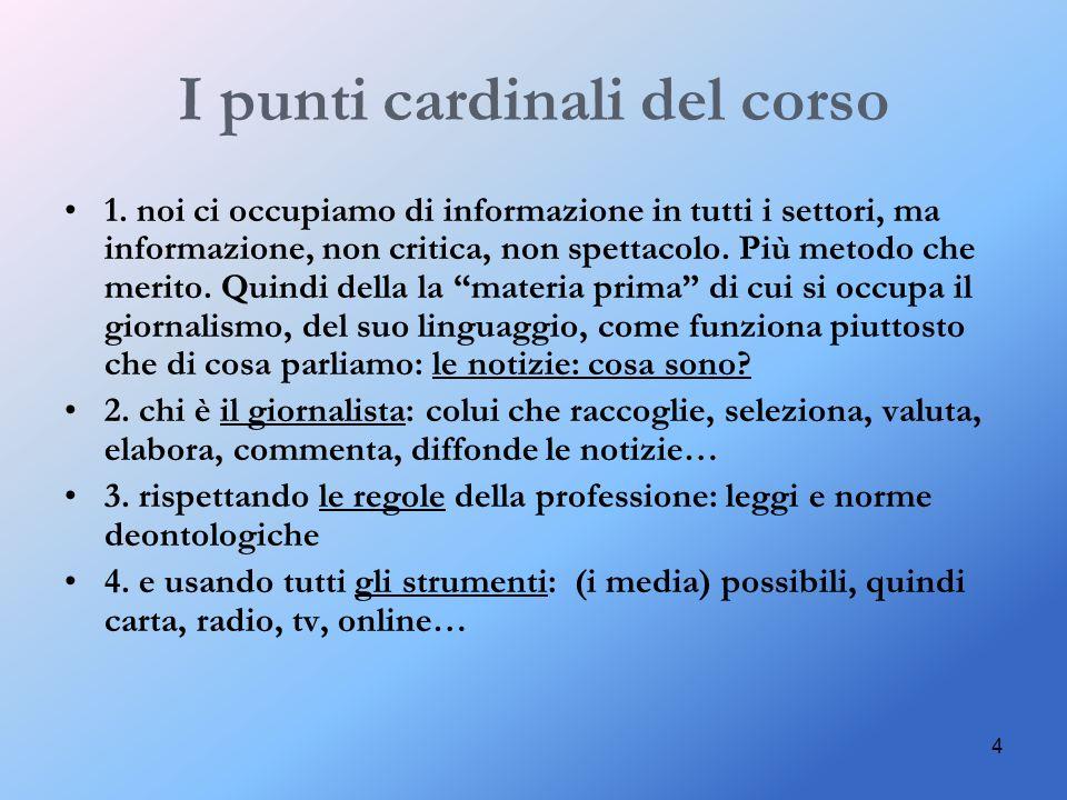 4 I punti cardinali del corso 1. noi ci occupiamo di informazione in tutti i settori, ma informazione, non critica, non spettacolo. Più metodo che mer