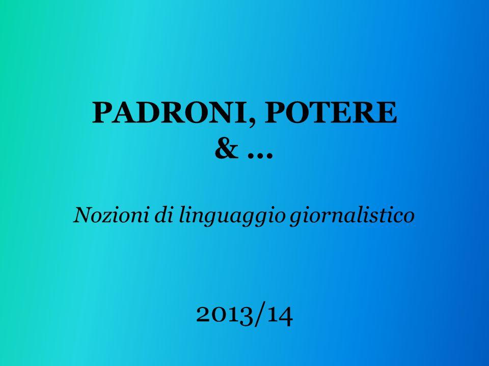 PADRONI, POTERE & … Nozioni di linguaggio giornalistico 2013/14