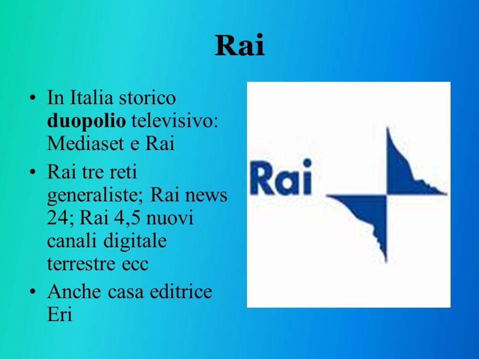 Rai In Italia storico duopolio televisivo: Mediaset e Rai Rai tre reti generaliste; Rai news 24; Rai 4,5 nuovi canali digitale terrestre ecc Anche casa editrice Eri
