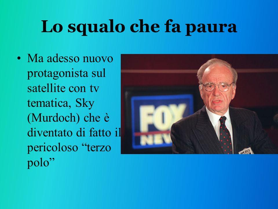 Lo squalo che fa paura Ma adesso nuovo protagonista sul satellite con tv tematica, Sky (Murdoch) che è diventato di fatto il pericoloso terzo polo