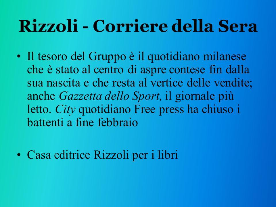 Rizzoli - Corriere della Sera Il tesoro del Gruppo è il quotidiano milanese che è stato al centro di aspre contese fin dalla sua nascita e che resta al vertice delle vendite; anche Gazzetta dello Sport, il giornale più letto.
