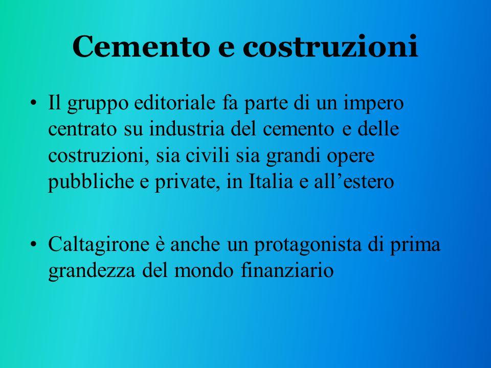 Cemento e costruzioni Il gruppo editoriale fa parte di un impero centrato su industria del cemento e delle costruzioni, sia civili sia grandi opere pubbliche e private, in Italia e allestero Caltagirone è anche un protagonista di prima grandezza del mondo finanziario