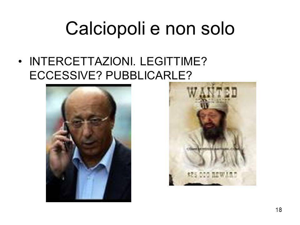 18 Calciopoli e non solo INTERCETTAZIONI. LEGITTIME ECCESSIVE PUBBLICARLE