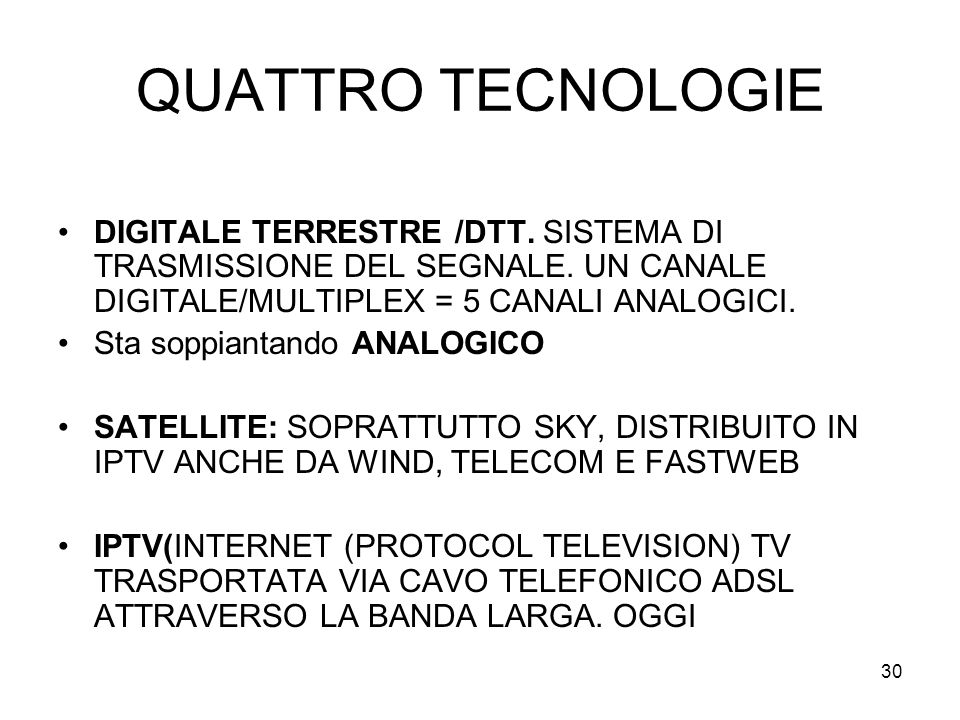30 QUATTRO TECNOLOGIE DIGITALE TERRESTRE /DTT. SISTEMA DI TRASMISSIONE DEL SEGNALE. UN CANALE DIGITALE/MULTIPLEX = 5 CANALI ANALOGICI. Sta soppiantand