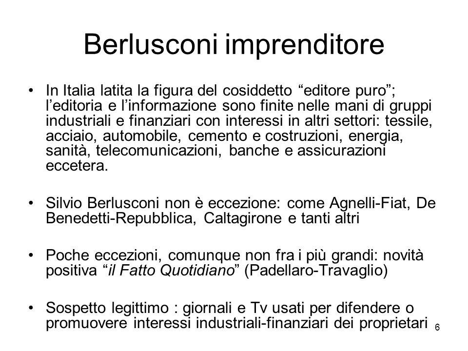 6 Berlusconi imprenditore In Italia latita la figura del cosiddetto editore puro; leditoria e linformazione sono finite nelle mani di gruppi industriali e finanziari con interessi in altri settori: tessile, acciaio, automobile, cemento e costruzioni, energia, sanità, telecomunicazioni, banche e assicurazioni eccetera.