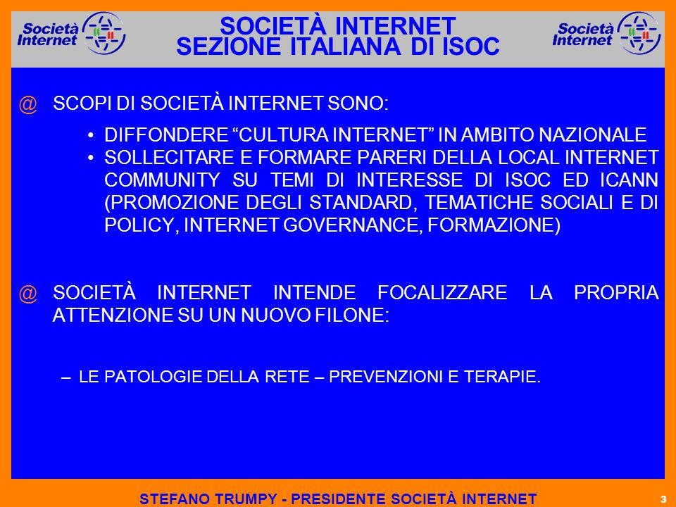 3 SOCIETÀ INTERNET SEZIONE ITALIANA DI ISOC @ @SCOPI DI SOCIETÀ INTERNET SONO: DIFFONDERE CULTURA INTERNET IN AMBITO NAZIONALE SOLLECITARE E FORMARE PARERI DELLA LOCAL INTERNET COMMUNITY SU TEMI DI INTERESSE DI ISOC ED ICANN (PROMOZIONE DEGLI STANDARD, TEMATICHE SOCIALI E DI POLICY, INTERNET GOVERNANCE, FORMAZIONE) @ @SOCIETÀ INTERNET INTENDE FOCALIZZARE LA PROPRIA ATTENZIONE SU UN NUOVO FILONE: – –LE PATOLOGIE DELLA RETE – PREVENZIONI E TERAPIE.