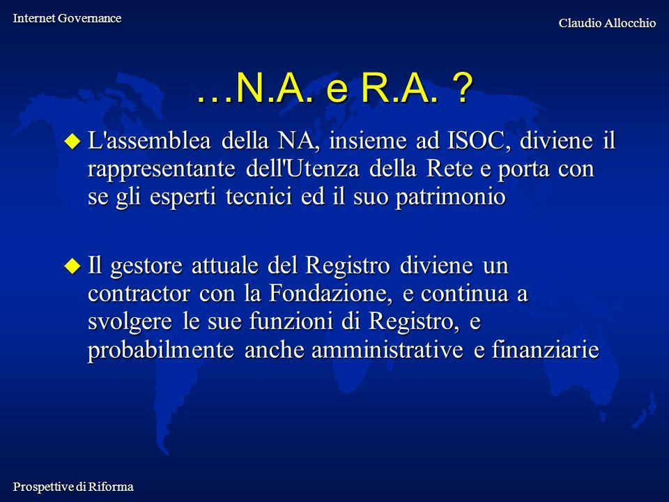 Internet Governance Claudio Allocchio Prospettive di Riforma …N.A. e R.A. ? L'assemblea della NA, insieme ad ISOC, diviene il rappresentante dell'Uten