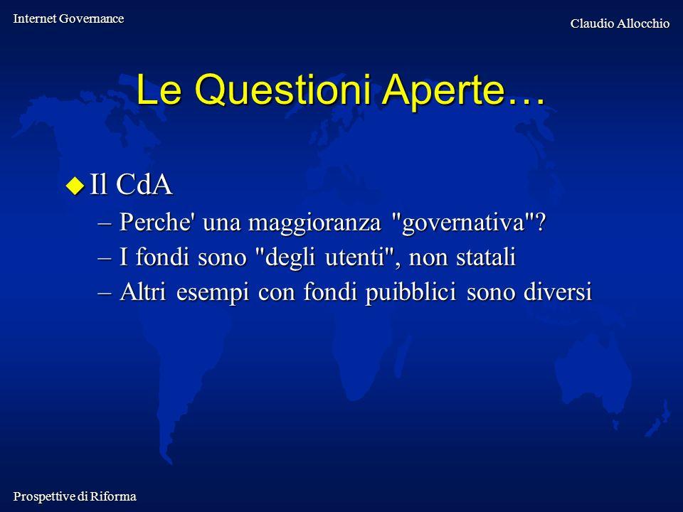 Internet Governance Claudio Allocchio Prospettive di Riforma Le Questioni Aperte… Il CdA Il CdA –Perche' una maggioranza