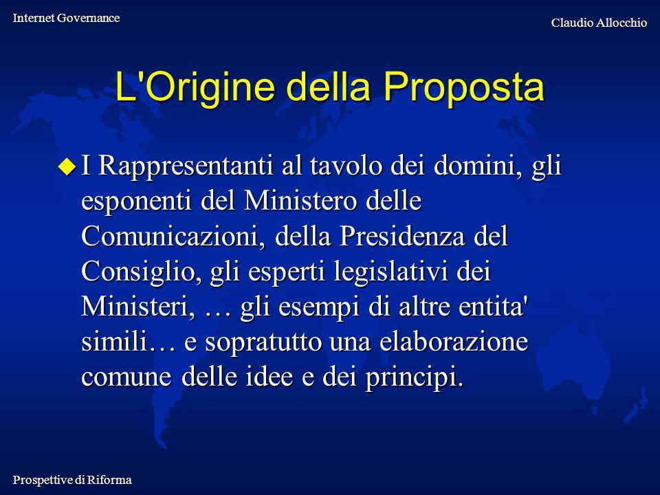 Internet Governance Claudio Allocchio Prospettive di Riforma L'Origine della Proposta I Rappresentanti al tavolo dei domini, gli esponenti del Ministe