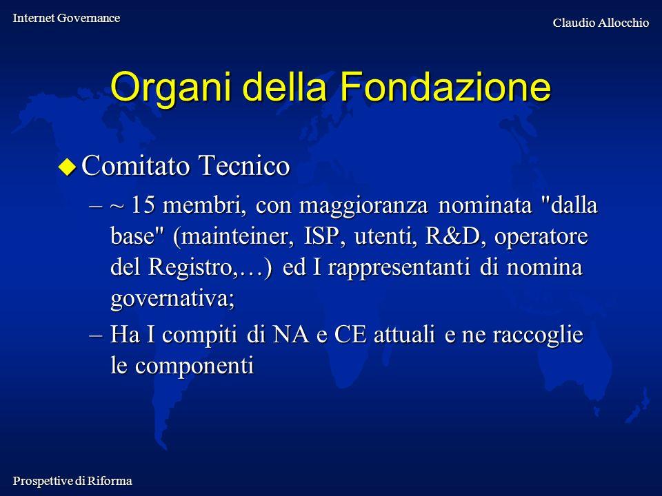 Internet Governance Claudio Allocchio Prospettive di Riforma Organi della Fondazione Comitato Tecnico Comitato Tecnico –~ 15 membri, con maggioranza n
