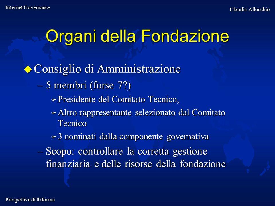 Internet Governance Claudio Allocchio Prospettive di Riforma Organi della Fondazione Consiglio di Amministrazione Consiglio di Amministrazione –5 memb