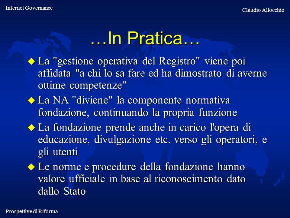 Internet Governance Claudio Allocchio Prospettive di Riforma …In Pratica… La