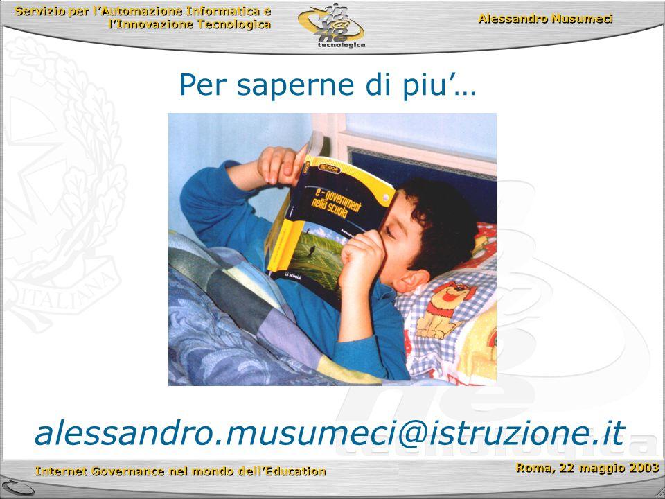 Servizio per lAutomazione Informatica e lInnovazione Tecnologica Internet Governance nel mondo dellEducation Roma, 22 maggio 2003 Alessandro Musumeci Per saperne di piu… alessandro.musumeci@istruzione.it