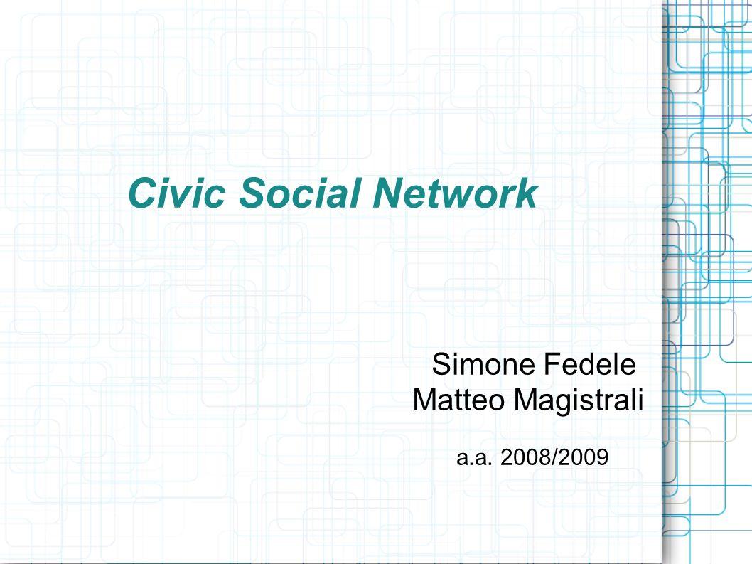 Civic Social Network Simone Fedele Matteo Magistrali a.a. 2008/2009