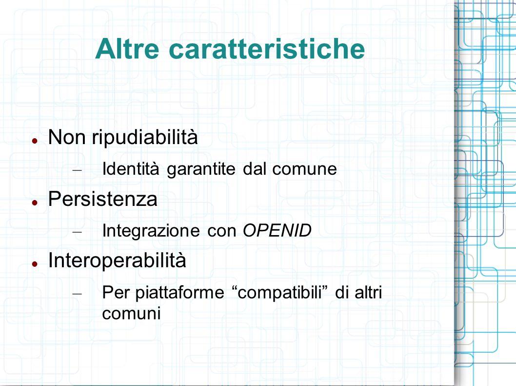 Altre caratteristiche Non ripudiabilità – Identità garantite dal comune Persistenza – Integrazione con OPENID Interoperabilità – Per piattaforme compa