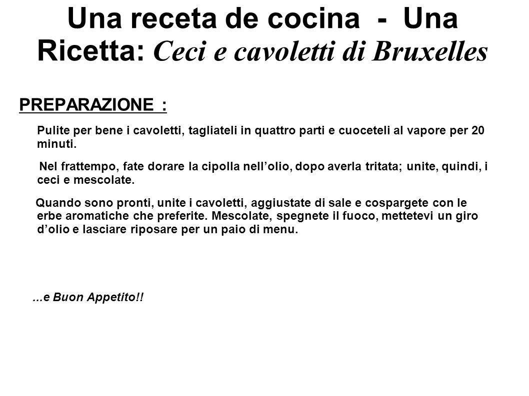 Una receta de cocina - Una Ricetta: Ceci e cavoletti di Bruxelles PREPARAZIONE : Pulite per bene i cavoletti, tagliateli in quattro parti e cuoceteli