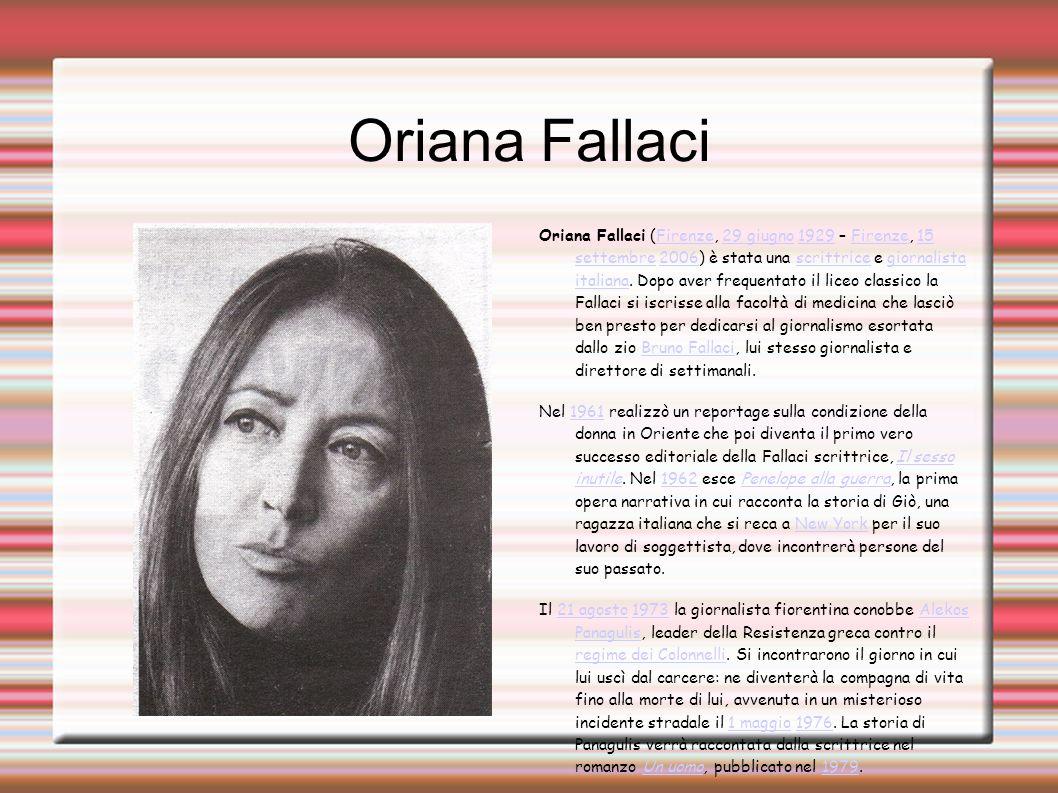 Oriana Fallaci Oriana Fallaci (Firenze, 29 giugno 1929 – Firenze, 15 settembre 2006) è stata una scrittrice e giornalista italiana.