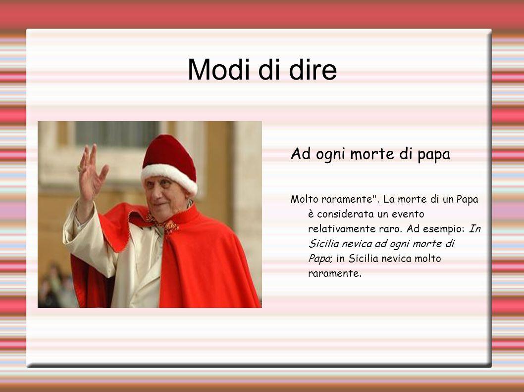 Modi di dire Ad ogni morte di papa Molto raramente .