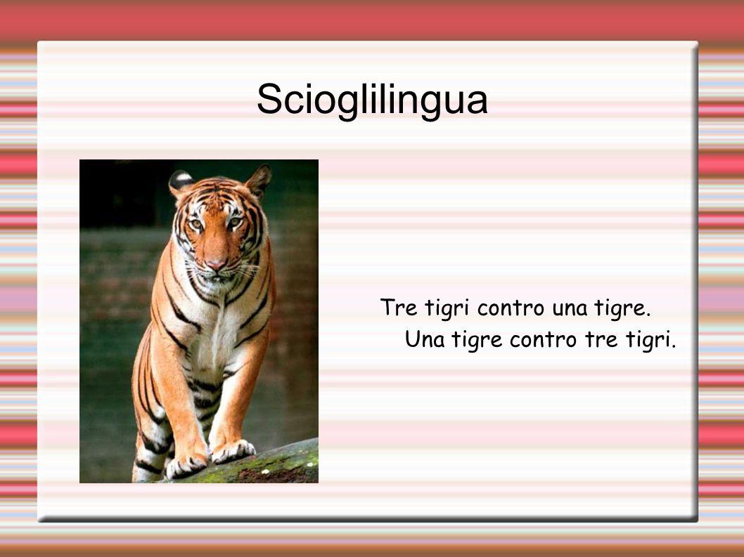 Scioglilingua Tre tigri contro una tigre. Una tigre contro tre tigri.