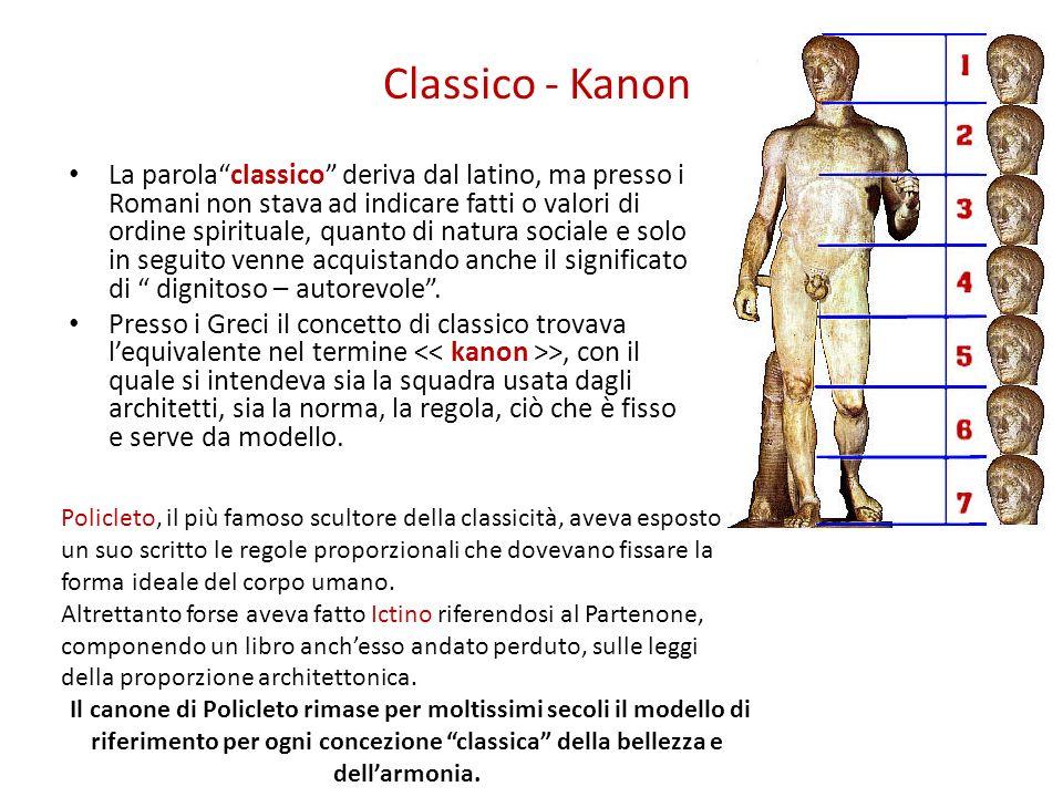 Classico - Kanon La parolaclassico deriva dal latino, ma presso i Romani non stava ad indicare fatti o valori di ordine spirituale, quanto di natura s
