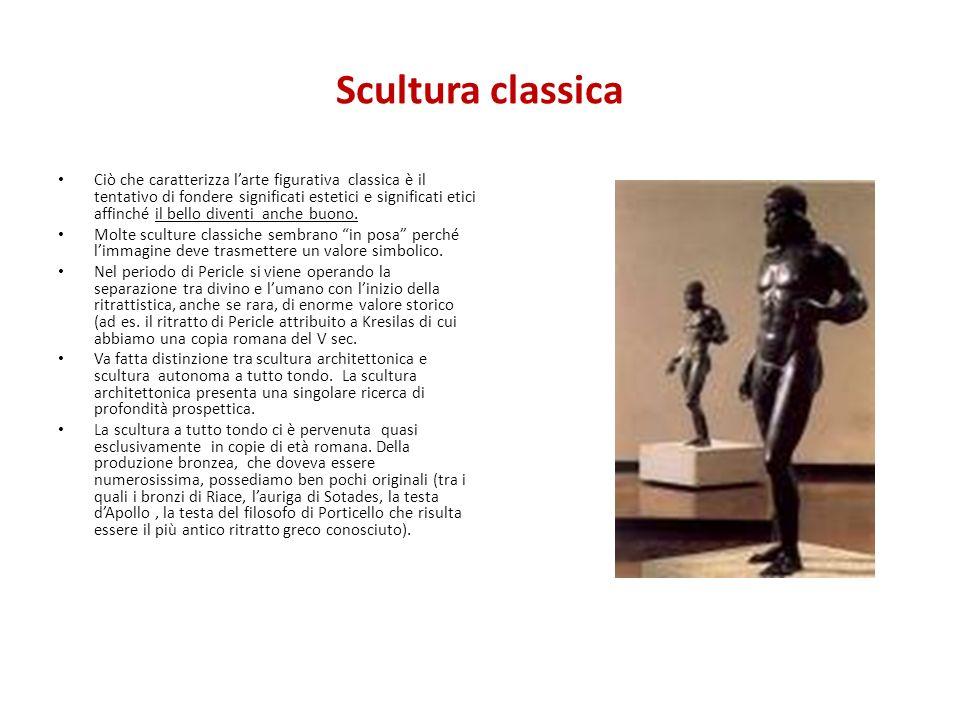 Scultura classica Ciò che caratterizza larte figurativa classica è il tentativo di fondere significati estetici e significati etici affinché il bello