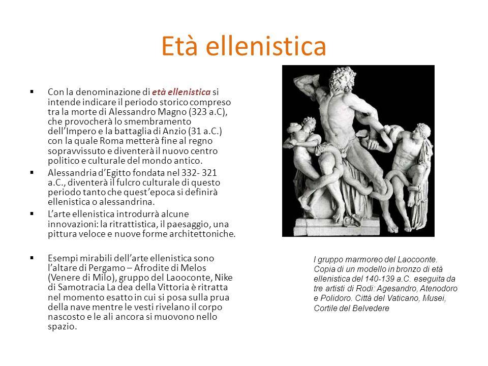 Età ellenistica Con la denominazione di età ellenistica si intende indicare il periodo storico compreso tra la morte di Alessandro Magno (323 a.C), ch