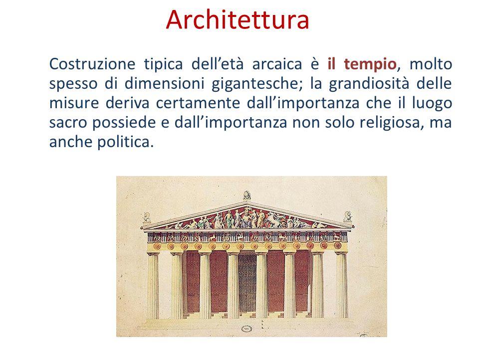 Architettura Costruzione tipica delletà arcaica è il tempio, molto spesso di dimensioni gigantesche; la grandiosità delle misure deriva certamente dal