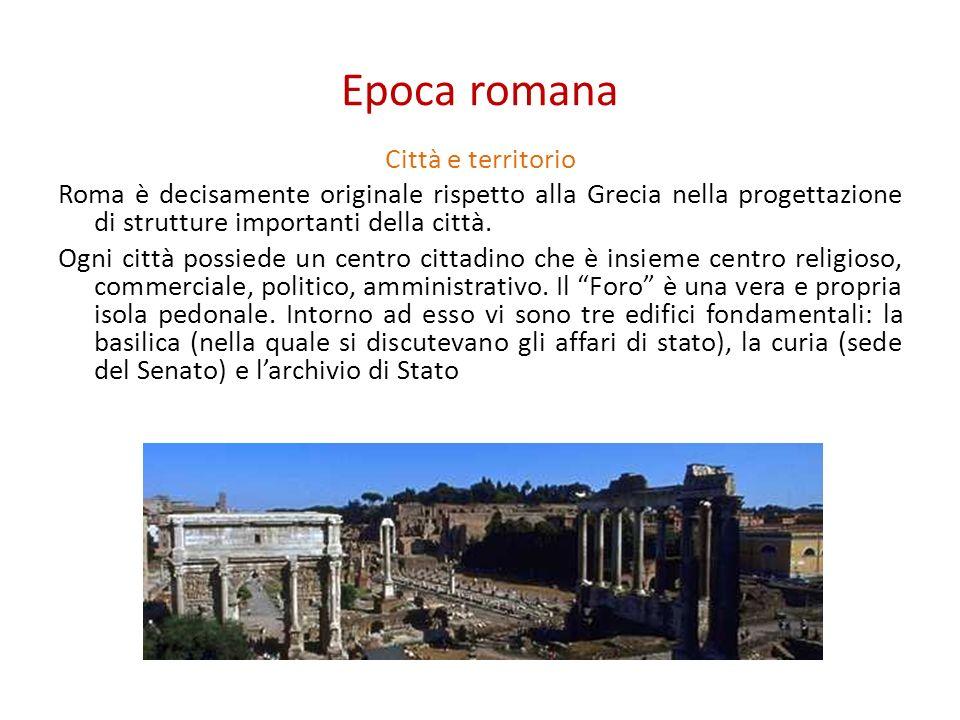 Epoca romana Città e territorio Roma è decisamente originale rispetto alla Grecia nella progettazione di strutture importanti della città. Ogni città