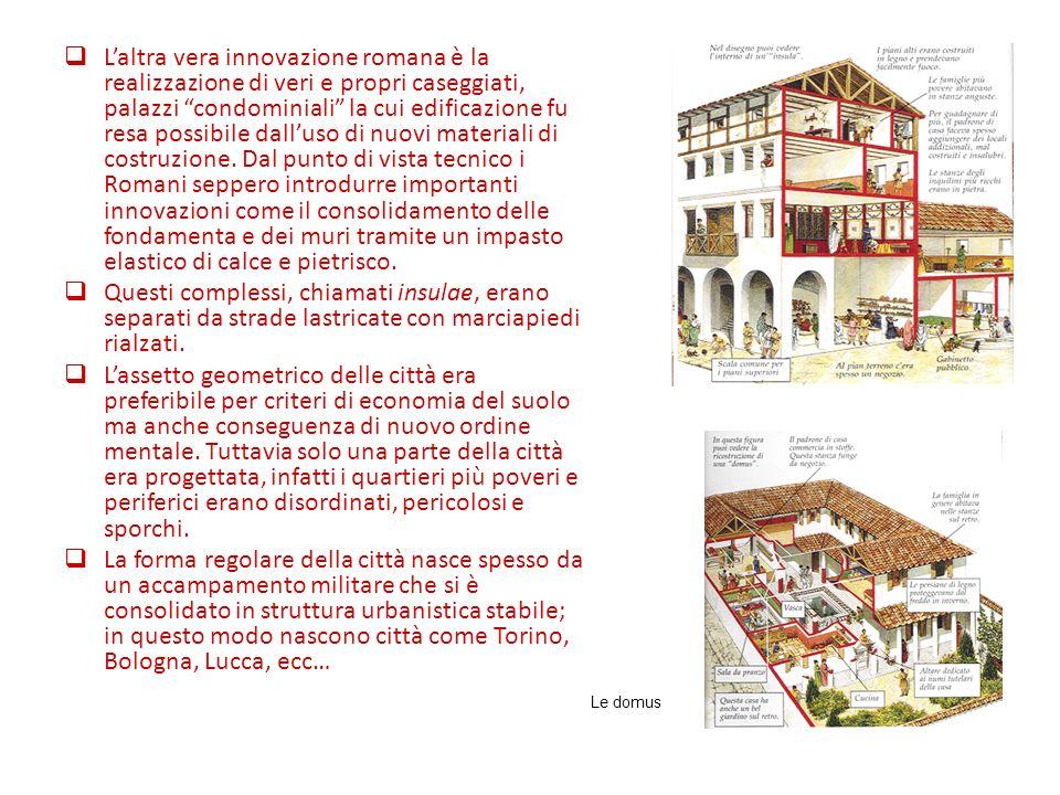 Laltra vera innovazione romana è la realizzazione di veri e propri caseggiati, palazzi condominiali la cui edificazione fu resa possibile dalluso di n