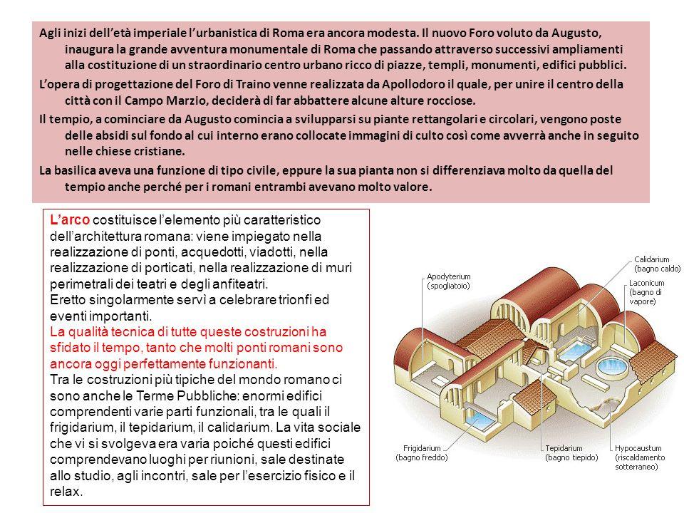 Agli inizi delletà imperiale lurbanistica di Roma era ancora modesta. Il nuovo Foro voluto da Augusto, inaugura la grande avventura monumentale di Rom