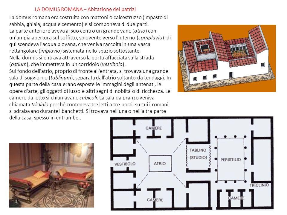 LA DOMUS ROMANA – Abitazione dei patrizi La domus romana era costruita con mattoni o calcestruzzo (impasto di sabbia, ghiaia, acqua e cemento) e si co