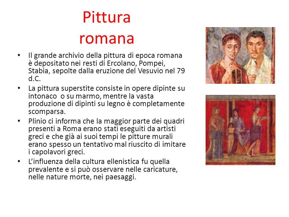 Pittura romana Il grande archivio della pittura di epoca romana è depositato nei resti di Ercolano, Pompei, Stabia, sepolte dalla eruzione del Vesuvio