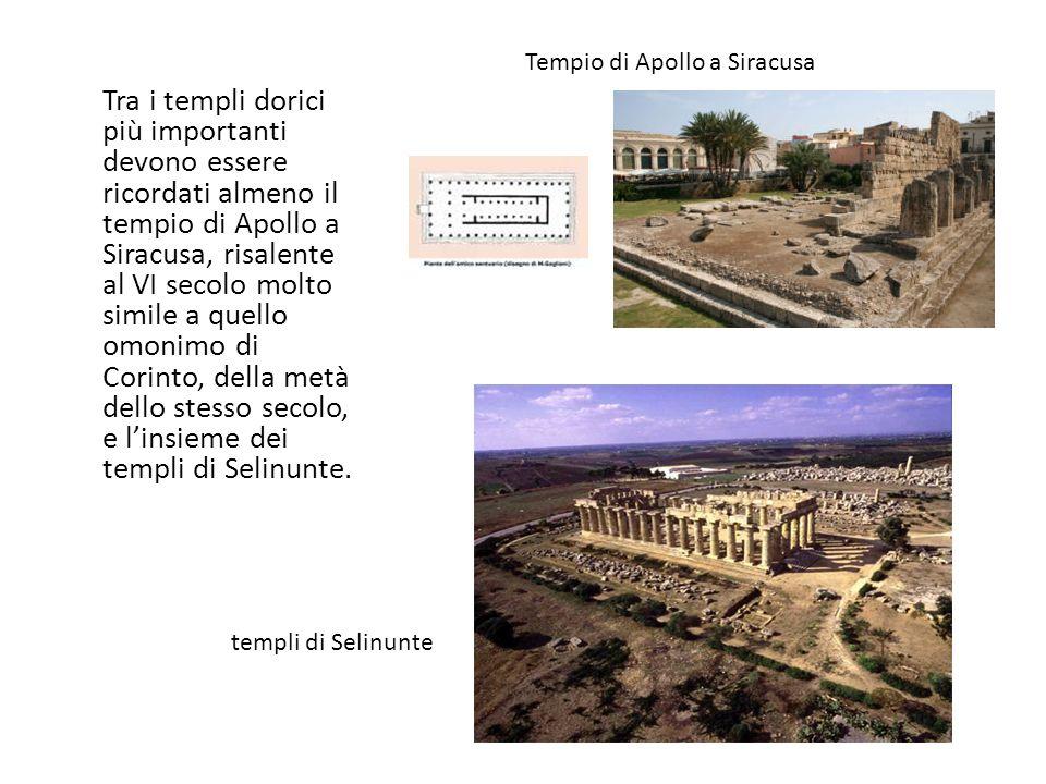 Tra i templi dorici più importanti devono essere ricordati almeno il tempio di Apollo a Siracusa, risalente al VI secolo molto simile a quello omonimo
