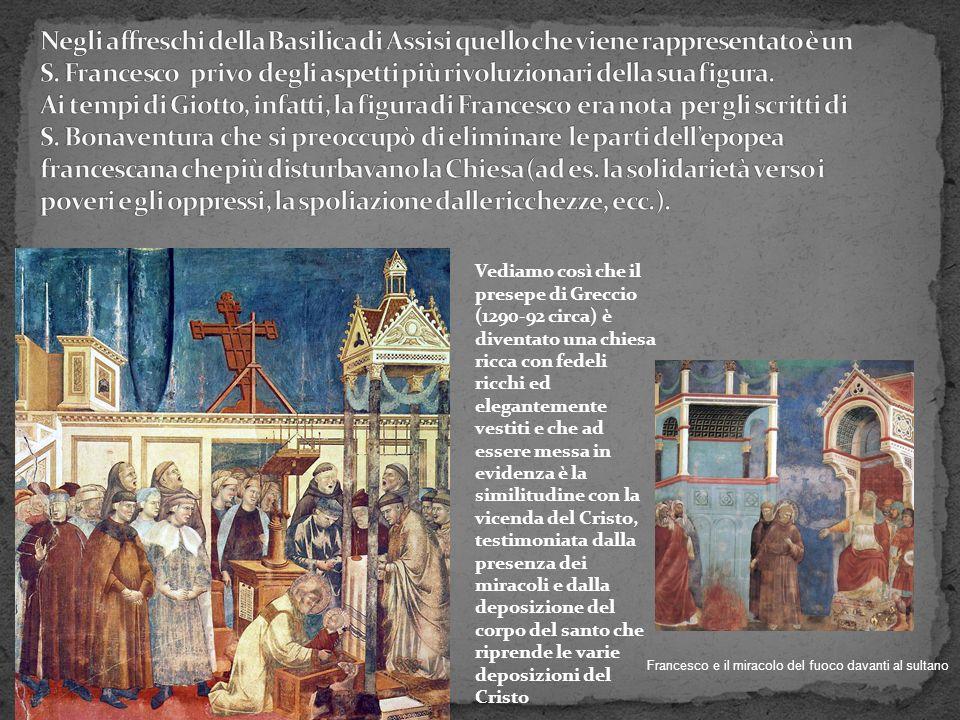Vediamo così che il presepe di Greccio (1290-92 circa) è diventato una chiesa ricca con fedeli ricchi ed elegantemente vestiti e che ad essere messa i